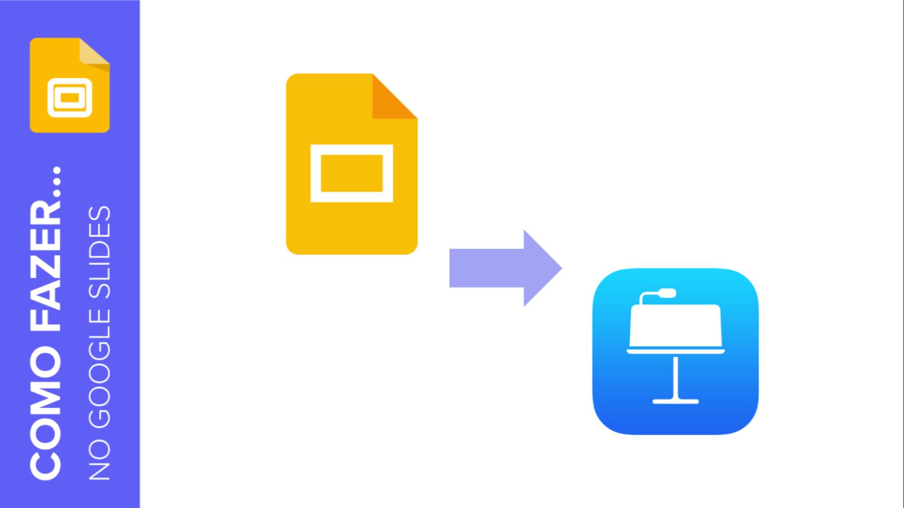Como converter uma apresentação do Google Slides para o Keynote | Tutoriais e Dicas de apresentação