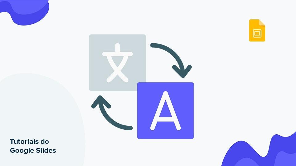 Como alterar os ajustes de idioma no Google Slides | Tutoriais e Dicas de apresentação
