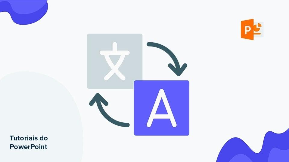 Como alterar o idioma exibido no PowerPoint | Tutoriais e Dicas de apresentação