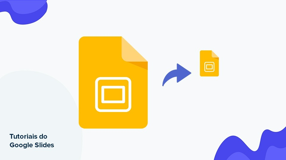 Como diminuir o tamanho de uma apresentação do Google Slides | Tutoriais e Dicas de apresentação